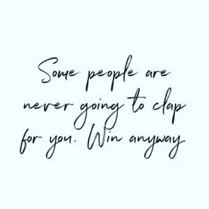 some people are never going to clap for you 2