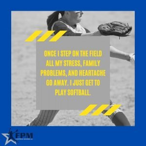Once i step on the field all my stress, family problems, and heartache go away. I just get to play softball.