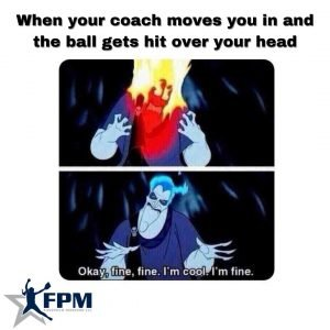 When your coach moves you in and a the ball gets hit over your head